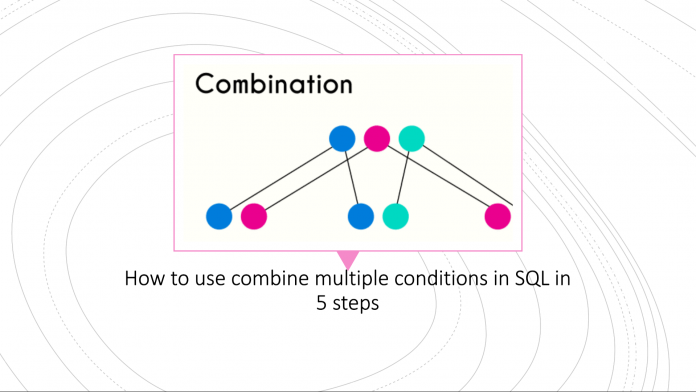 How to use combine multiple conditions in SQL in 5 steps