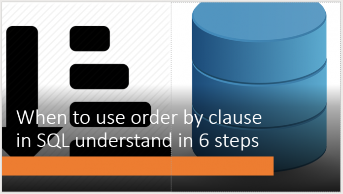 When to use order by clause in SQL understand in 6 steps